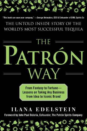 the-patron-way-from-fantasy-to-fortune-lessons-on-taking-any-business-from-idea-to-iconic-brand-from