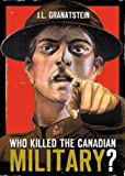Who Killed the Canadian Military 9780002006750