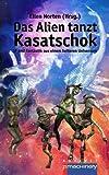 img - for Das Alien tanzt Kasatschok: SF und Fantastik aus einem heiteren Universum (German Edition) book / textbook / text book
