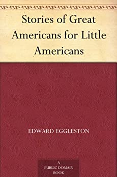 Stories of Great Americans for Little Americans by [Eggleston, Edward]