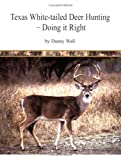 Texas White-Tailed Deer Hunting, Doing It Right, Danny Wall, 0971210446