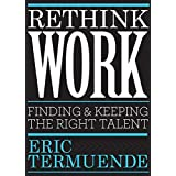 Rethink Work: Finding & Keeping the Right Talent