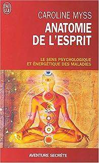 Anatomie de l'esprit : Les sept étapes pour retrouver son pouvoir de guérison par Caroline Myss