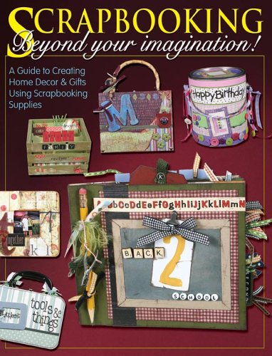 Scrapbooking Beyond Your Imagination by Dena Crow
