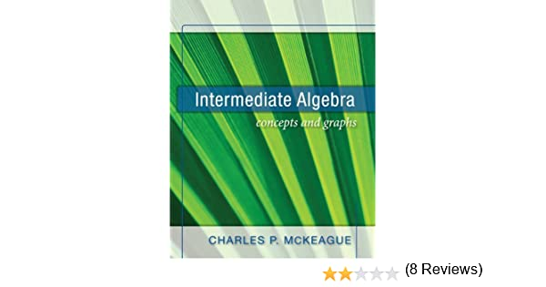 Intermediate algebra concepts and graphs charles p mckeague intermediate algebra concepts and graphs charles p mckeague 9781936368006 amazon books fandeluxe Choice Image