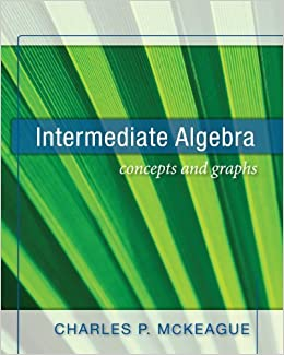 Intermediate algebra concepts and graphs charles p mckeague intermediate algebra concepts and graphs charles p mckeague 9781936368006 amazon books fandeluxe Images