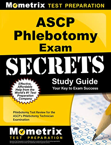 ASCP Phlebotomy Exam Secrets Study Guide: Phlebotomy Test Review for the ASCP