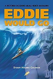 Eddie would go: a história de eddie aikau