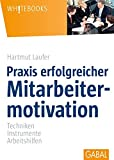 Praxis erfolgreicher Mitarbeitermotivation: Techniken, Instrumente, Arbeitshilfen (Whitebooks)