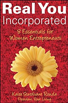 Real You Incorporated: 8 Essentials for Women Entrepreneurs by [Rouda, Kaira Sturdivant]