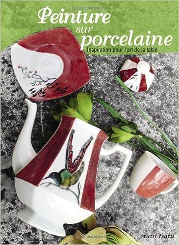 Livre Peinture sur porcelaine : Inspiration pour l'art de la table pdf, epub