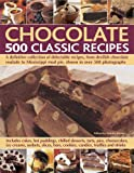 Chocolate 500 Classic Recipes: A definitive collection of delectable recipes, from devilish chocolate roulade to Mississippi mud pie, shown in over 500 photographs