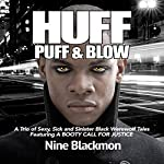 Huff, Puff & Blow, Book 1: A Trio of Sexy, Sick and Sinister Black Werewolf Tales Featuring a Booty Call for Justice | Nine Blackmon