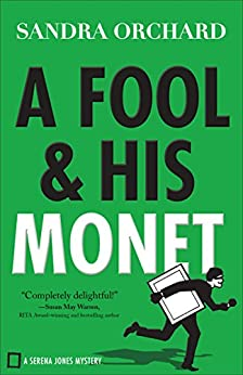 A Fool and His Monet (Serena Jones Mysteries Book #1) by [Orchard, Sandra]