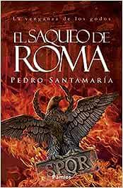 El saqueo de Roma: La venganza de los godos Histórica: Amazon.es: Santamaría Fernández, Pedro: Libros