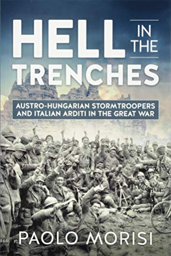 Hell in the Trenches: Austro-Hungarian Stormtroopers and Italian Arditi in the Great ()