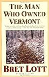 The Man Who Owned Vermont, Bret Lott, 0671038206