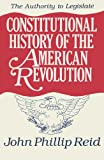 Constitutional History of the American Revolution Vol. III : The Authority to Legislate, Reid, John Phillip, 0299130746