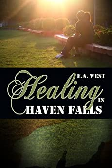 Healing in Haven Falls by [West, E.A.]