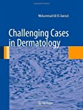 Challenging Cases in Dermatology, El-Darouti, Mohammad Ali, 1447142489