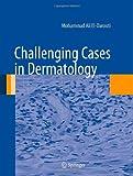 Challenging Cases in Dermatology, El-Darouti, Mohammad Ali and Ali, Fayza Al, 1447142489