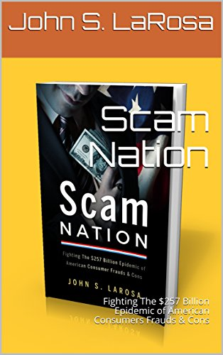 Scam Nation: Fighting The $257 Billion Epidemic of American Consumers Frauds & Cons