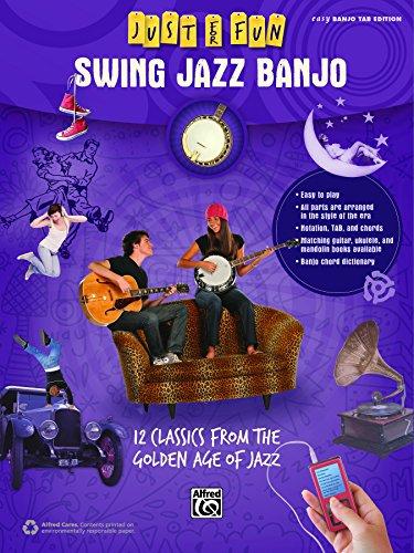 (Just for Fun: Swing Jazz Banjo: 12 Swing Era Classics from the Golden Age of Jazz for Easy Banjo TAB (Banjo))