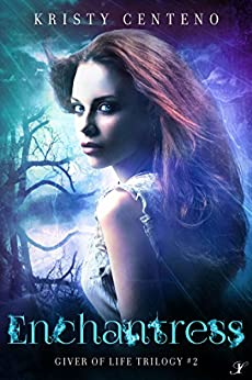 Enchantress: The Giver of Life Trilogy, Book Two by [Centeno, Kristy]