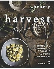 Hearty Harvest Festival Recipes: A Complete Cookbook of Terrific Autumn Dish Ideas!