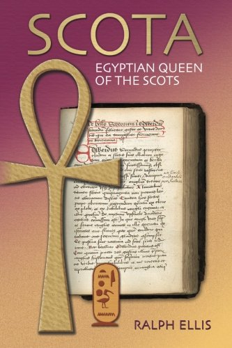 (Scota, Egyptian Queen of the Scots: An analysis of Scotichronicon, the chronicle of the Scots (Egyptian Testament) (Volume)