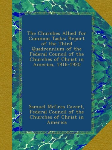 Download The Churches Allied for Common Tasks: Report of the Third Quadrennium of the Federal Council of the Churches of Christ in America, 1916-1920 PDF