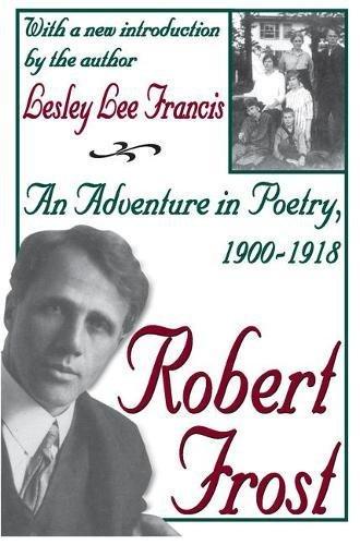 Robert Frost: An Adventure in Poetry, 1900-1918