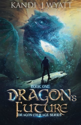 Dragon's Future (Dragon Courage) (Volume 1)