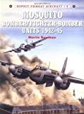 Mosquito Bomber/Fighter-Bomber Units 1942-45, Martin W. Bowman, 1855326906