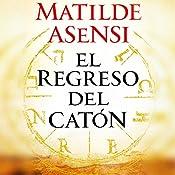 El Regreso del Catón [Cato's Return] | Matilde Asensi
