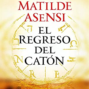 El Regreso del Catón [Cato's Return] Audiobook by Matilde Asensi Narrated by Eva Andres Lopez