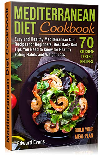 Mediterranean Diet Cookbook: Easy and Healthy Mediterranean Diet Recipes for Beginners. Best Daily Diet Tips You Need to Know for Healthy Eating Habits and Weight Loss (Mediterranean Diet Lifestyle) by Edward Evans