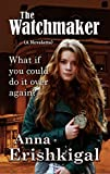 The Watchmaker: A Novella: What if you could do it over again?