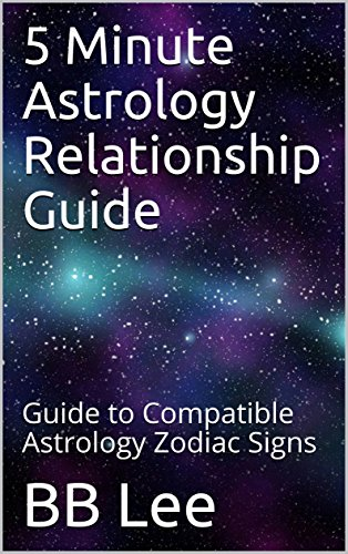5 Minute Astrology Relationship Guide: Guide to Compatible Astrology