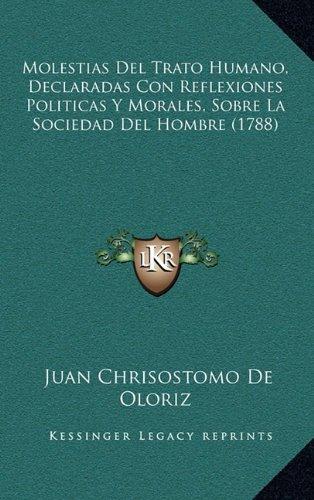 Download Molestias Del Trato Humano, Declaradas Con Reflexiones Politicas Y Morales, Sobre La Sociedad Del Hombre (1788) (Spanish Edition) ePub fb2 book