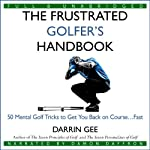 The Frustrated Golfer's Handbook: 50 Mental Golf Tricks to Get You Back on Course...Fast | Darrin Gee