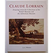 Claude Lorrain: Drawings from the Collections of the British Museum and the Ashmolean Museum (Art History) by J.J.L. Whiteley (1998-07-01)