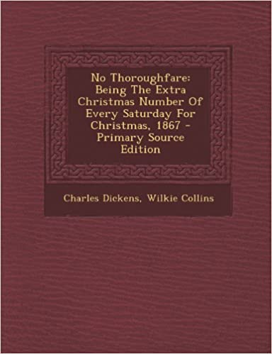 No Thoroughfare: Being The Extra Christmas Number Of Every Saturday For Christmas, 1867 - Primary Source Edition