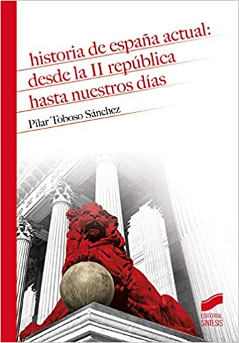 Historia De España Actual: Desde La II República hasta nuestros días: 14: Amazon.es: Toboso Sánchez, Pilar: Libros