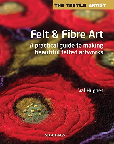 Textile Artist: Felt & Fibre Art, The: A practical guide to making beautiful felted artworks (The Textile Artist) ()