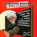 Giovanni Pascoli. Vita e opere.: Prepara con il Prof. la tua prossima interrogazione | Barbara Giovannelli
