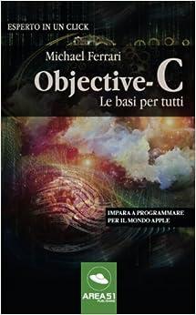 Objective-C: le basi per tutti: Impara a programmare per il mondo Apple