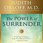 The Power of Surrender: Let Go and Energize Your Relationships, Success, and Well-Being | Judith Orloff M.D.