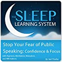 Stop Your Fear of Public Speaking: Confidence and Focus with Hypnosis, Meditation, Relaxation, and Affirmations : The Sleep Learning System Audiobook by Joel Thielke Narrated by Joel Thielke