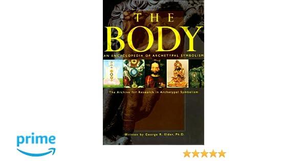 The Body An Encyclopedia Of Archetypal Symbolism Vol 2 George R
